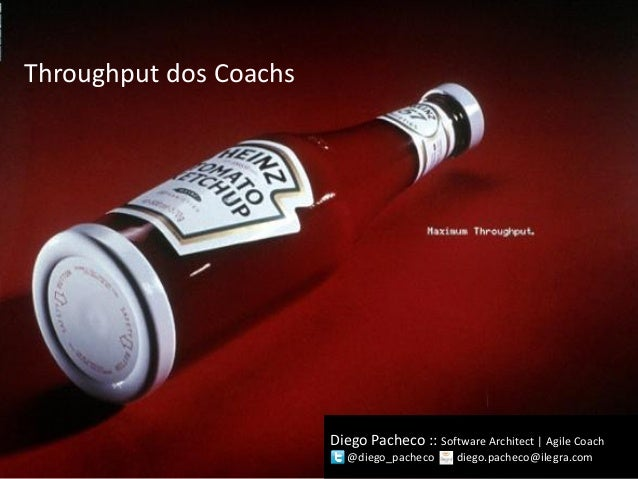 Diego Pacheco :: Software Architect | Agile Coach @diego_pacheco diego.pacheco@ilegra.com Throughput dos Coachs