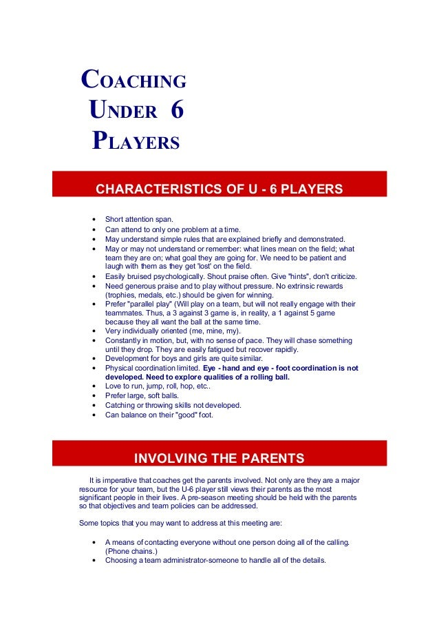 COACHING  UNDER 6  PLAYERS  CHARACTERISTICS OF U - 6 PLAYERS  · Short attention span.  · Can attend to only one problem at...