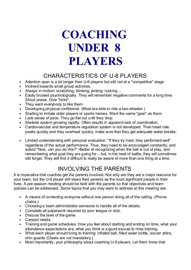 COACHING  UNDER 8  PLAYERS  CHARACTERISTICS OF U-8 PLAYERS  · Attention span is a bit longer than U-6 players but still no...