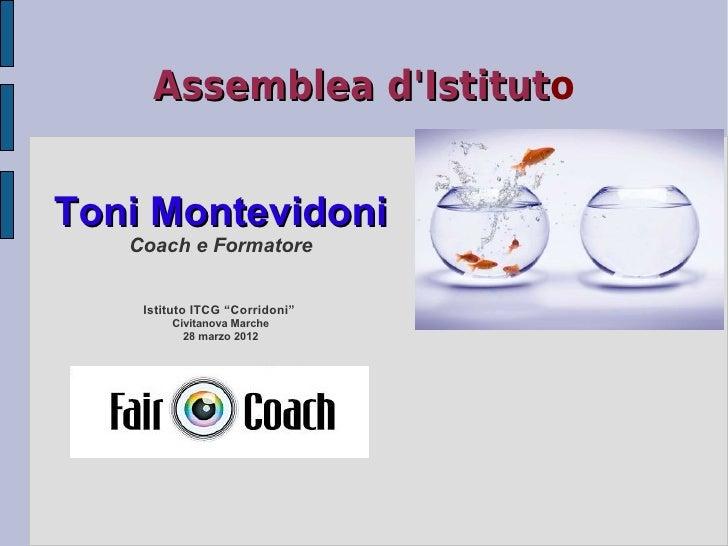 """Assemblea dIstituto               dIstitutToni Montevidoni   Coach e Formatore    Istituto ITCG """"Corridoni""""        Civitan..."""