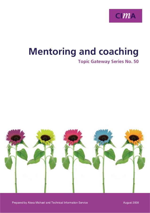 Topic Gateway Series Mentoring and coaching 1 Prepared by Alexa Michael and Technical Information Service August 2008 Ment...
