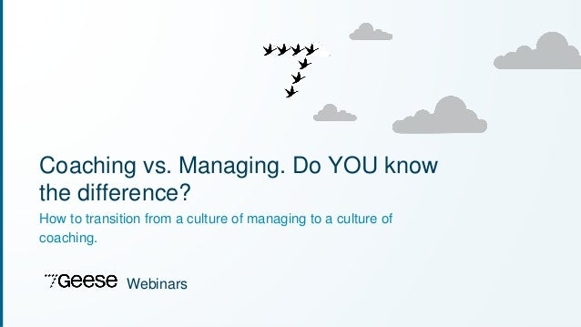 Coaching vs. Managing. Do YOU know  the difference?  How to transition from a culture of managing to a culture of  coachin...