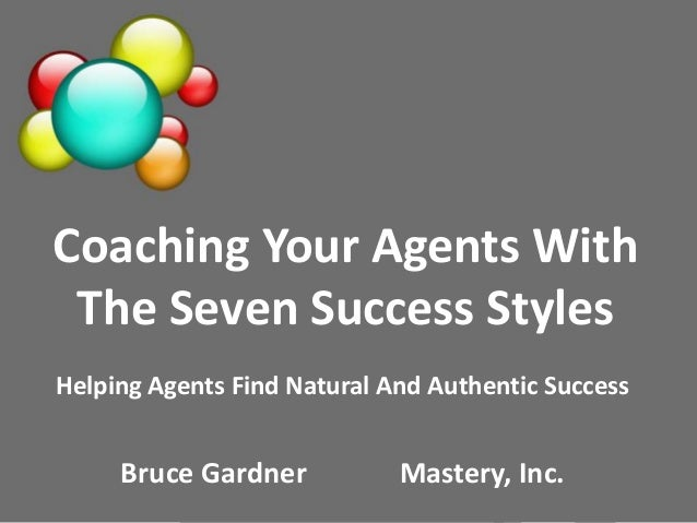 Coaching Your Agents With The Seven Success Styles Helping Agents Find Natural And Authentic Success Bruce Gardner Mastery...