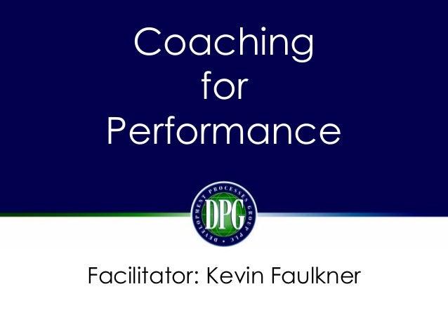 Coaching for Performance Facilitator: Kevin Faulkner