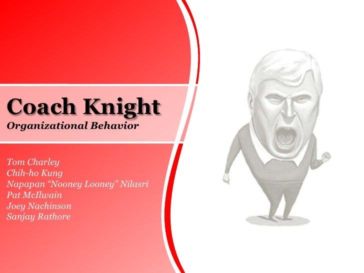 "Coach Knight<br />Organizational Behavior<br />Tom Charley<br />Chih-ho Kung<br />Napapan ""Nooney Looney"" Nilasri<br />Pat..."