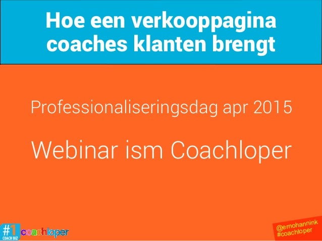 @ernohannink #coachloper Professionaliseringsdag apr 2015 Webinar ism Coachloper Hoe een verkooppagina coaches klanten bre...