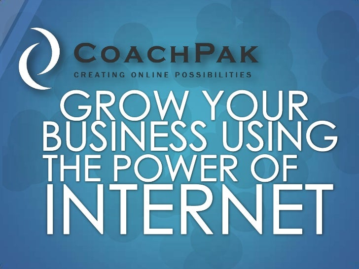 GROW YOUR <br />BUSINESS USING <br />THE POWER OF <br />INTERNET<br />