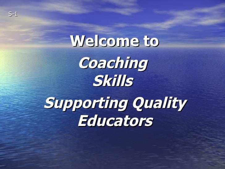S-1             Welcome to           Coaching             Skills       Supporting Quality           Educators