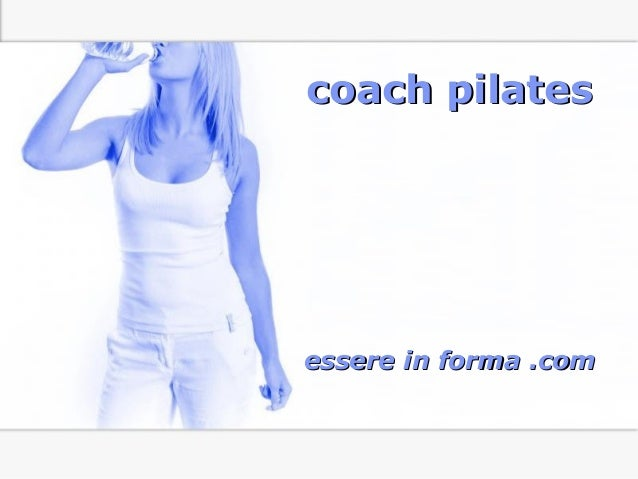 Page 1 coach pilatescoach pilates essere in forma .comessere in forma .com