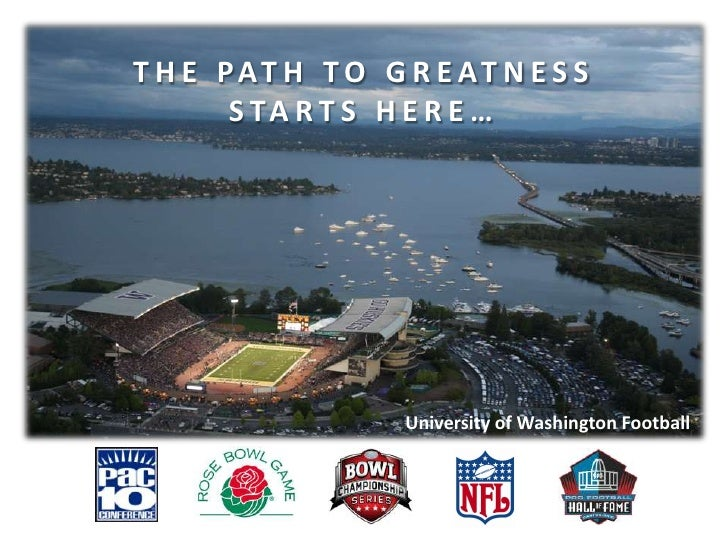 THE PATH TO GREATNESS<br />STARTS HERE…<br />University of Washington Football<br />
