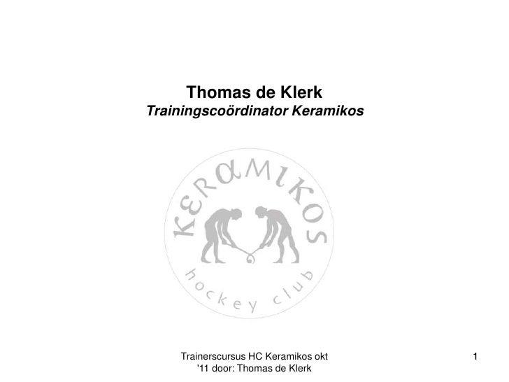 Thomas de KlerkTrainingscoördinator Keramikos<br />1<br />1<br />Trainerscursus HC Keramikos okt '11 door: Thomas de Klerk...