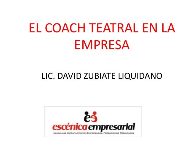 EL COACH TEATRAL EN LA EMPRESA LIC. DAVID ZUBIATE LIQUIDANO