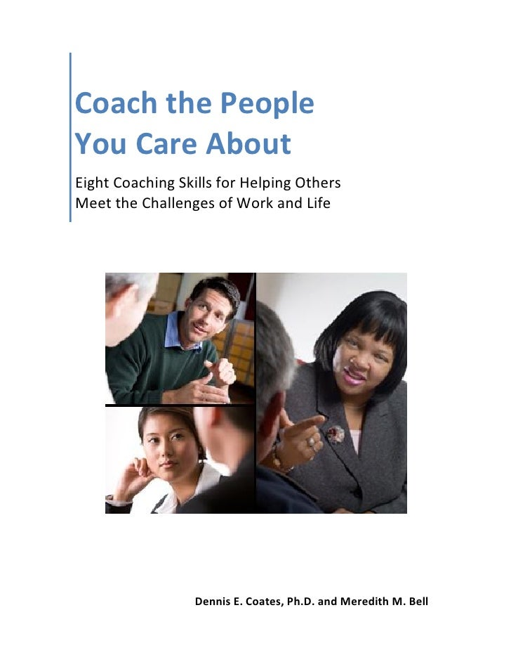 Coach the PeopleYou Care AboutEight Coaching Skills for Helping OthersMeet the Challenges of Work and Life                ...