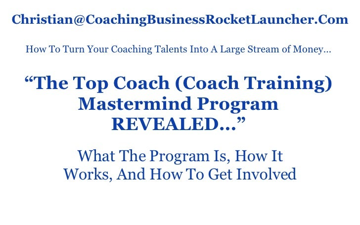 """"""" The Top Coach (Coach Training) Mastermind Program REVEALED..."""" What The Program Is, How It Works, And How To Get Involve..."""