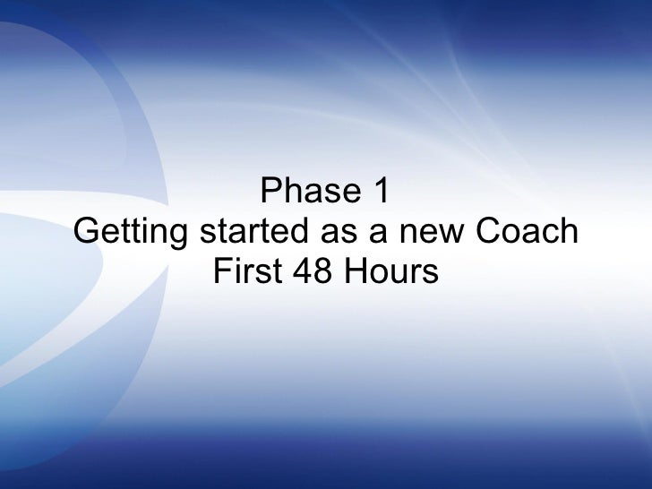 Phase 1 Getting started as a new Coach First 48 Hours