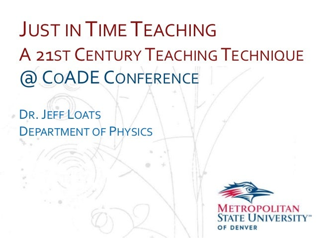 JUST IN TIME TEACHING A 21ST CENTURY TEACHING TECHNIQUE Name OADE CONFERENCE @C School Department DR. JEFF LOATS DEPARTMEN...