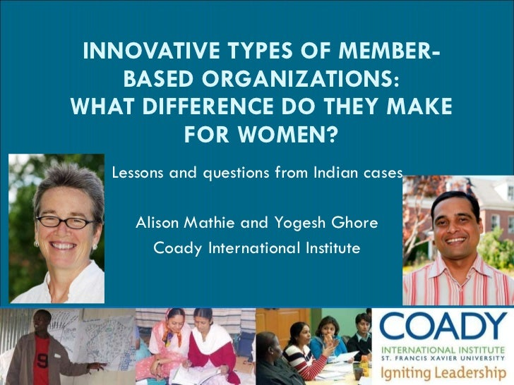 INNOVATIVE TYPES OF MEMBER-BASED ORGANIZATIONS: WHAT DIFFERENCE DO THEY MAKE FOR WOMEN? Lessons and questions from Indian ...