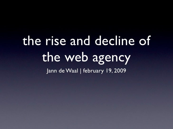 the rise and decline of    the web agency     Jann de Waal | february 19, 2009