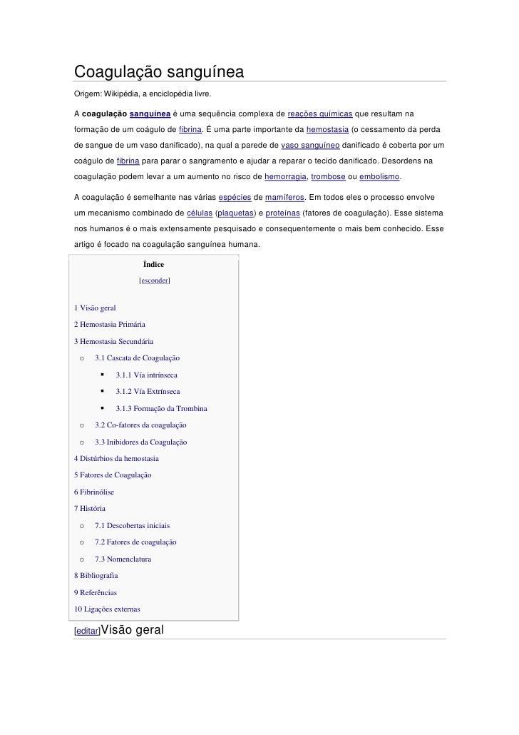 Coagulação sanguíneaOrigem: Wikipédia, a enciclopédia livre.A coagulação sanguínea é uma sequência complexa de reações quí...
