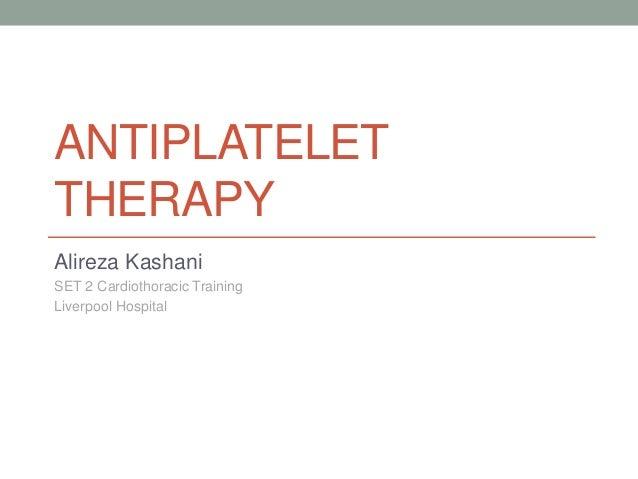 ANTIPLATELET  THERAPY  Alireza Kashani  SET 2 Cardiothoracic Training  Liverpool Hospital