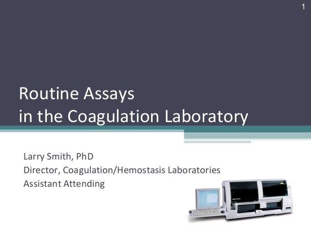 1Routine Assaysin the Coagulation LaboratoryLarry Smith, PhDDirector, Coagulation/Hemostasis LaboratoriesAssistant Attending