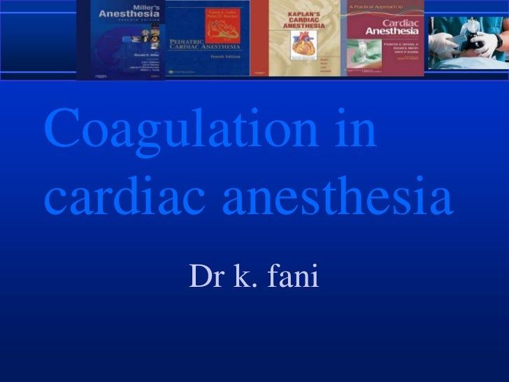 Coagulation in cardiac anesthesia<br />Dr k. fani<br />