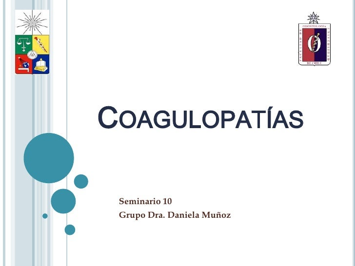 COAGULOPATÍAS Seminario 10 Grupo Dra. Daniela Muñoz