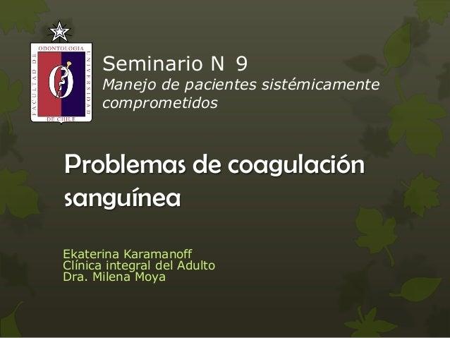 Seminario N 9Manejo de pacientes sistémicamentecomprometidosEkaterina KaramanoffClínica integral del AdultoDra. Milena Moy...