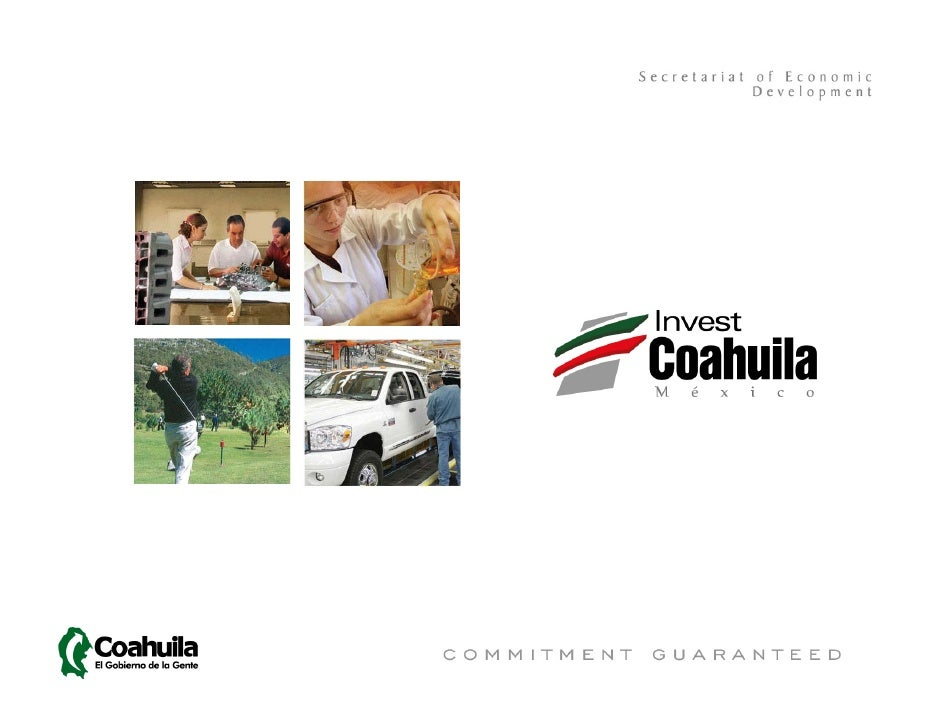 10 reasons to invest in COAHUILA            1.   Strategic Location            2.   World Class Infrastructure and Access ...