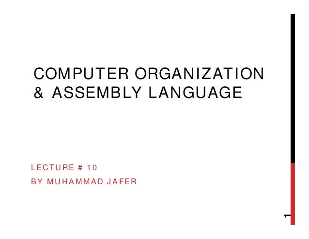 computer organization with assembly Computer organization and assembly language lecture 2 – x86 processor architecture what is a processor • cpu (central processing unit) or processor - is the brain of the computer.