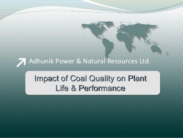 Adhunik Power & Natural Resources Ltd. Impact of Coal Quality on PlantImpact of Coal Quality on Plant Life & PerformanceLi...