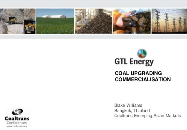 Blake Williams Bangkok, Thailand Coaltrans Emerging Asian Markets COAL UPGRADING COMMERCIALISATION