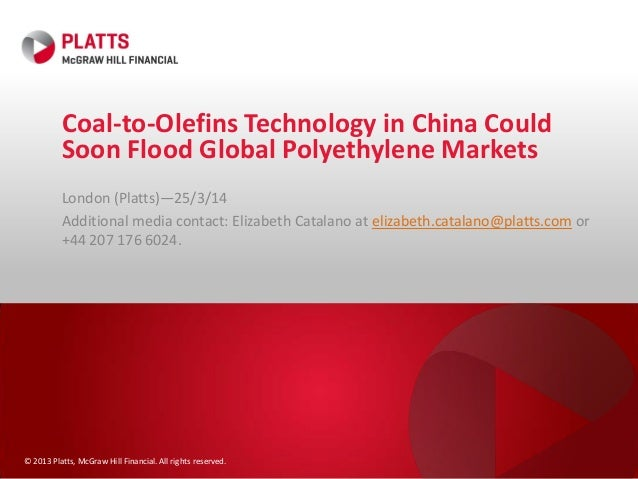 © 2013 Platts, McGraw Hill Financial. All rights reserved. Coal-to-Olefins Technology in China Could Soon Flood Global Pol...