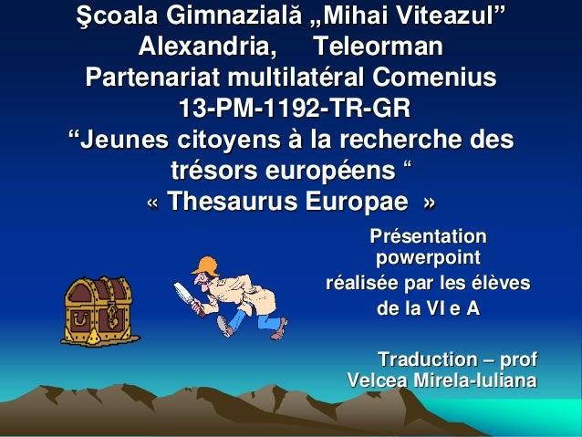 """Şcoala Gimnazială """"Mihai Viteazul""""  Alexandria, Teleorman  Partenariat multilatéral Comenius  13-PM-1192-TR-GR  """"Jeunes ci..."""
