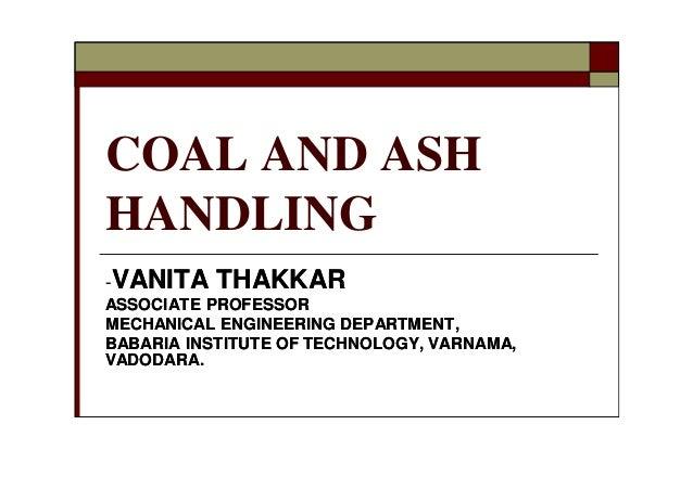 COAL AND ASH HANDLING --VANITA THAKKARVANITA THAKKAR ASSOCIATEASSOCIATE PROFESSORPROFESSOR MECHANICAL ENGINEERING DEPARTME...