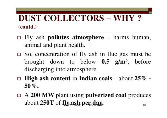 DUST COLLECTORS – WHY ? (contd.)  Fly ash pollutes atmosphere – harms human, animal and plant health.  So, concentration...