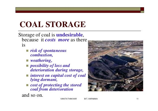 COAL STORAGE Storage of coal is undesirable, because it costs more as there is  risk of spontaneous combustion,  weather...