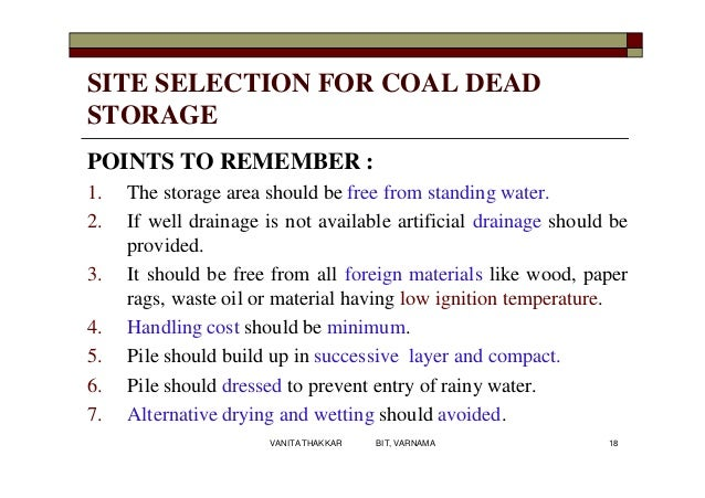 SITE SELECTION FOR COAL DEAD STORAGE POINTS TO REMEMBER : 1. The storage area should be free from standing water. 2. If we...