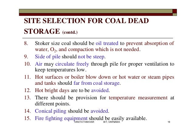 SITE SELECTION FOR COAL DEAD STORAGE (contd.) 8. Stoker size coal should be oil treated to prevent absorption of water, O2...