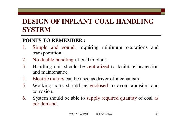 DESIGN OF INPLANT COAL HANDLING SYSTEM POINTS TO REMEMBER : 1. Simple and sound, requiring minimum operations and transpor...