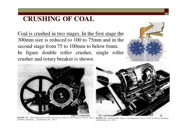 CRUSHING OF COAL Coal is crushed in two stages. In the first stage the 300mm size is reduced to 100 to 75mm and in the sec...