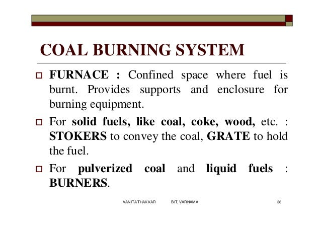 COAL BURNING SYSTEM  FURNACE : Confined space where fuel is burnt. Provides supports and enclosure for burning equipment....