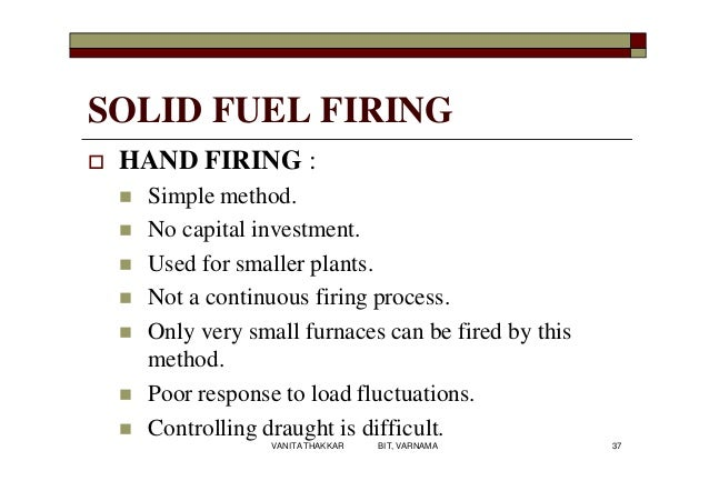 SOLID FUEL FIRING  HAND FIRING :  Simple method.  No capital investment.  Used for smaller plants.  Not a continuous ...