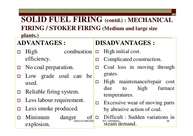 SOLID FUEL FIRING (contd.) : MECHANICAL FIRING / STOKER FIRING (Medium and large size plants.) ADVANTAGES :  High combust...