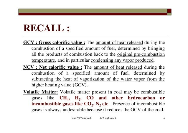RECALL : GCV : Gross calorific value : The amount of heat released during the combustion of a specified amount of fuel, de...