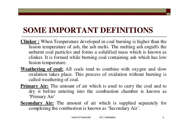 SOME IMPORTANT DEFINITIONS Clinker : When Temperature developed in coal burning is higher than the fusion temperature of a...
