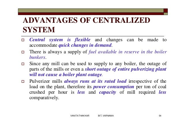 ADVANTAGES OF CENTRALIZED SYSTEM  Central system is flexible and changes can be made to accommodate quick changes in dema...