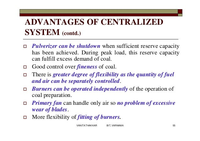 ADVANTAGES OF CENTRALIZED SYSTEM (contd.)  Pulverizer can be shutdown when sufficient reserve capacity has been achieved....