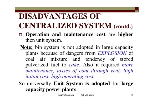 DISADVANTAGES OF CENTRALIZED SYSTEM (contd.)  Operation and maintenance cost are higher then unit system. Note: bin syste...