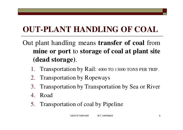 OUT-PLANT HANDLING OF COAL Out plant handling means transfer of coal from mine or port to storage of coal at plant site (d...